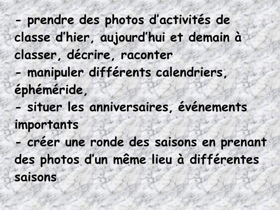- prendre des photos d'activités de classe d'hier, aujourd'hui et demain à classer, décrire, raconter