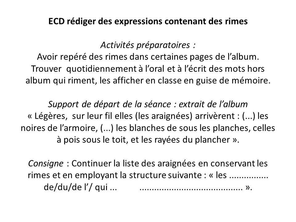 ECD rédiger des expressions contenant des rimes Activités préparatoires : Avoir repéré des rimes dans certaines pages de l'album.