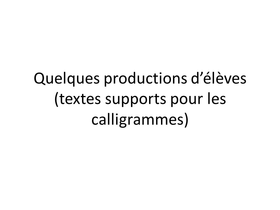 Quelques productions d'élèves (textes supports pour les calligrammes)