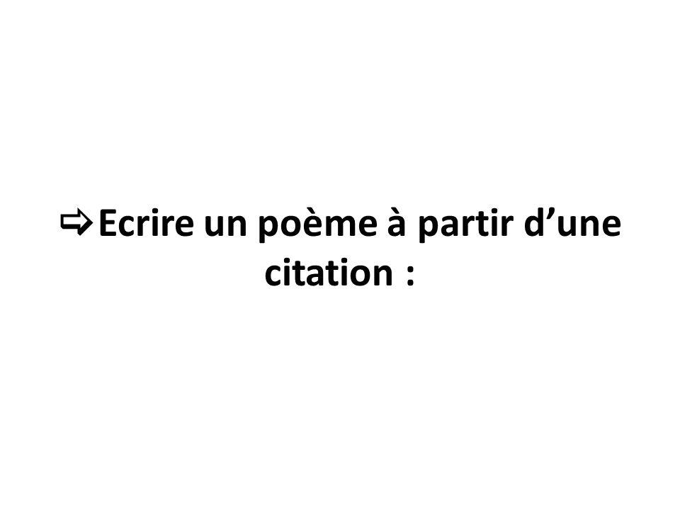 Ecrire un poème à partir d'une citation :