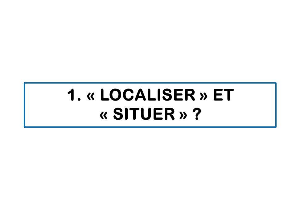 1. « localiser » et « situer »