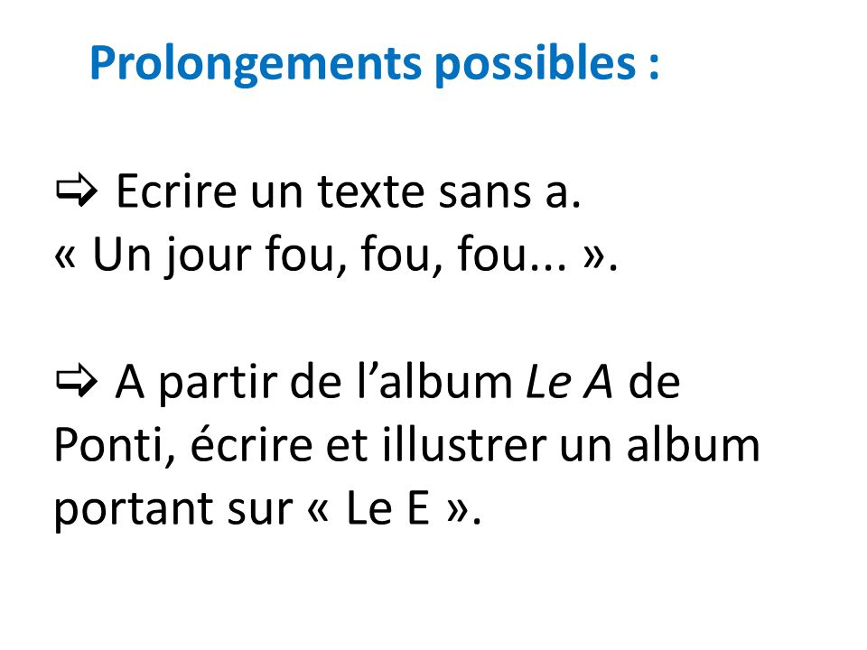 Prolongements possibles :  Ecrire un texte sans a