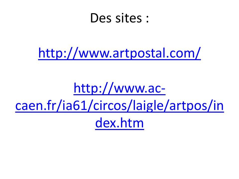Des sites : http://www. artpostal. com/ http://www. ac-caen