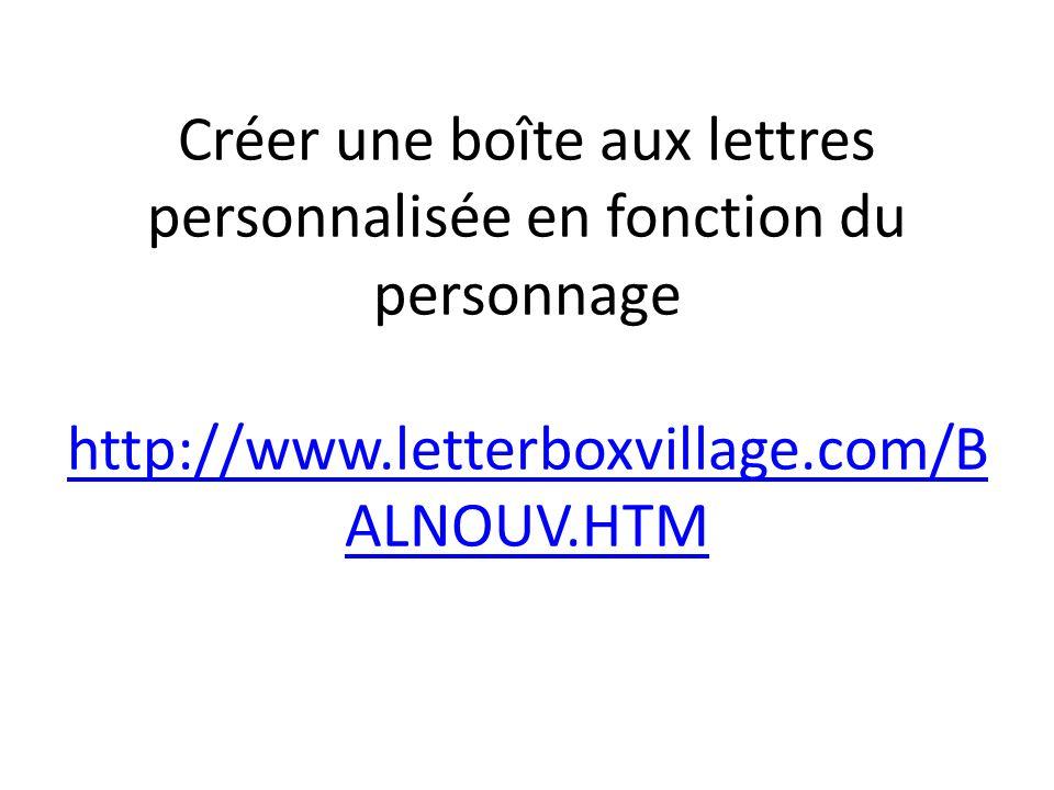Créer une boîte aux lettres personnalisée en fonction du personnage http://www.letterboxvillage.com/BALNOUV.HTM