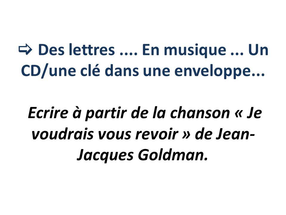  Des lettres. En musique. Un CD/une clé dans une enveloppe