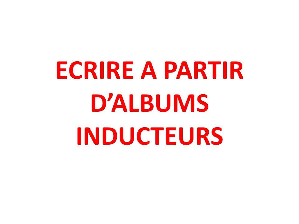 ECRIRE A PARTIR D'ALBUMS INDUCTEURS
