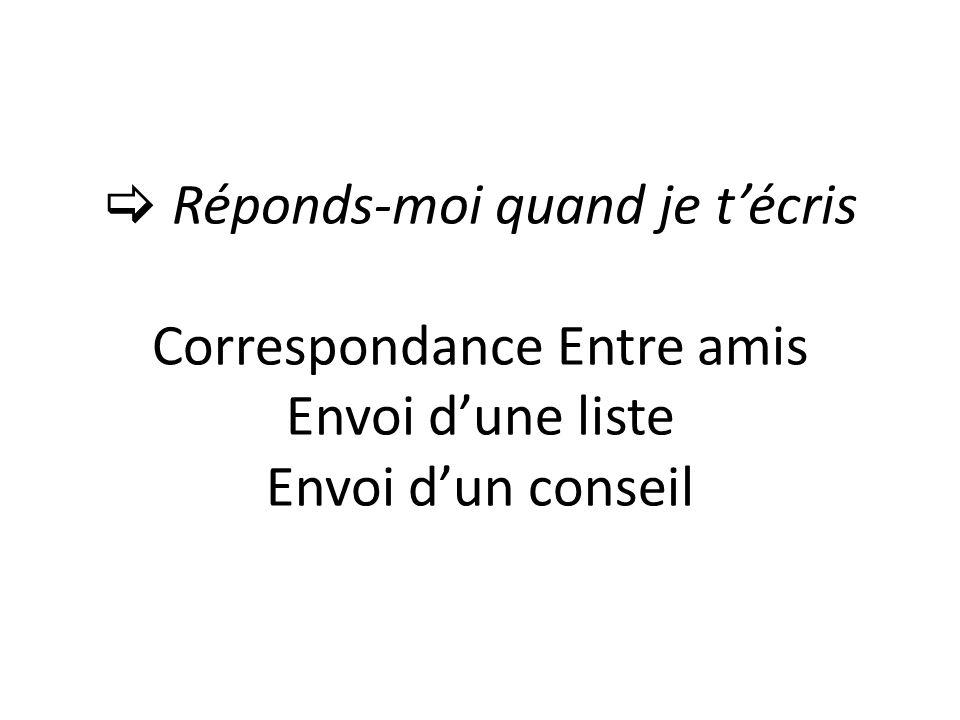  Réponds-moi quand je t'écris Correspondance Entre amis Envoi d'une liste Envoi d'un conseil