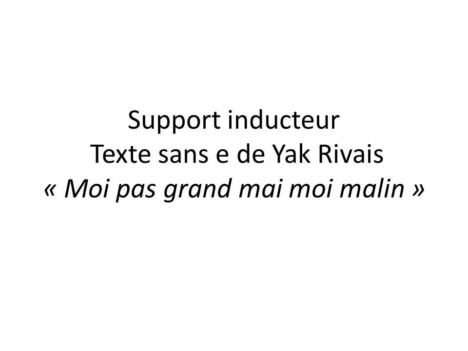 Support inducteur Texte sans e de Yak Rivais « Moi pas grand mai moi malin »
