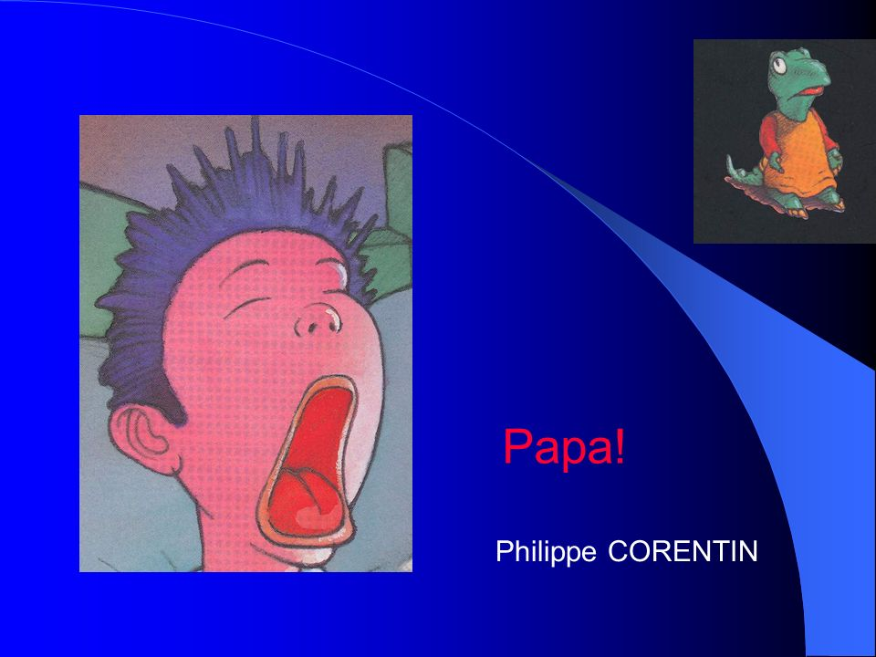 Papa! Philippe CORENTIN