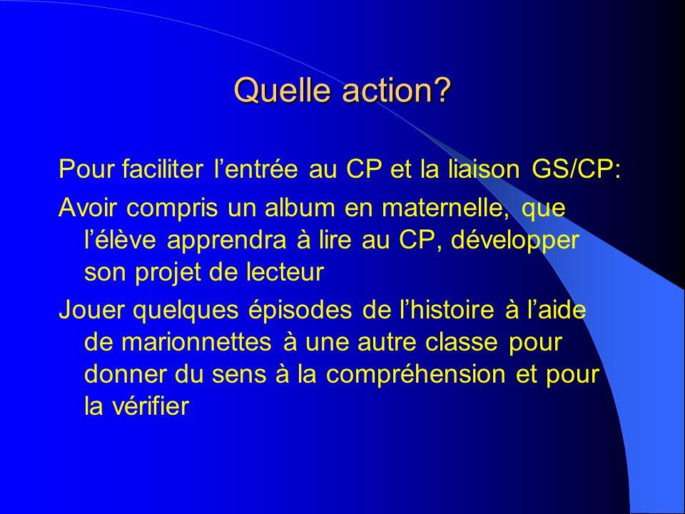 Quelle action Pour faciliter l'entrée au CP et la liaison GS/CP: