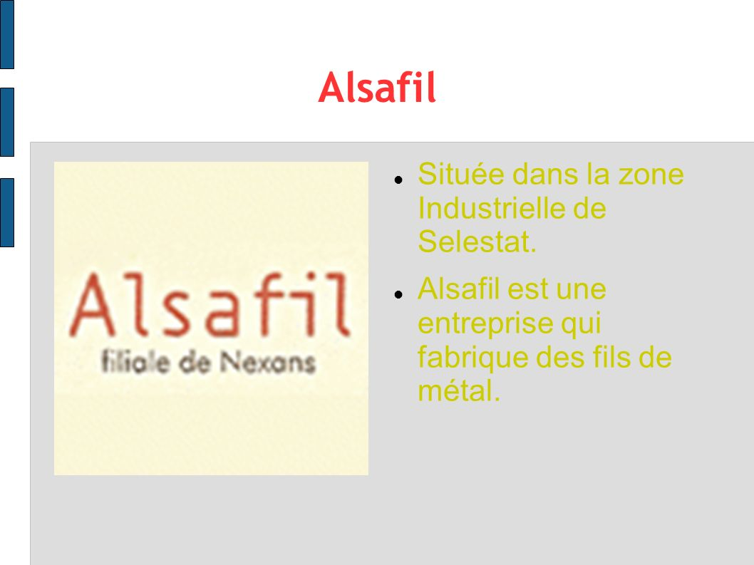 Alsafil Située dans la zone Industrielle de Selestat.