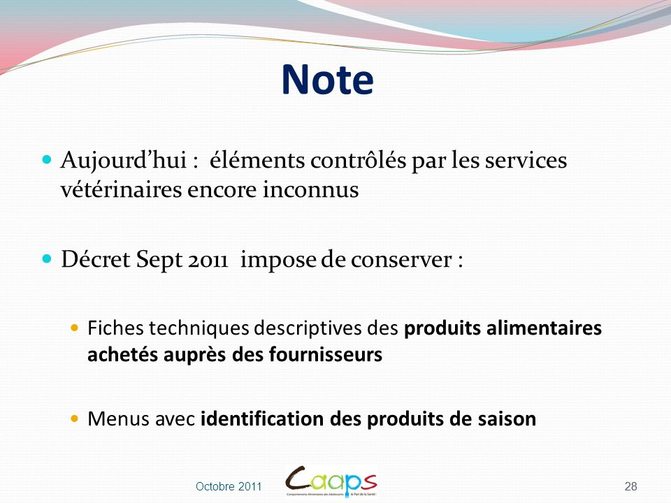 Note Aujourd'hui : éléments contrôlés par les services vétérinaires encore inconnus. Décret Sept 2011 impose de conserver :