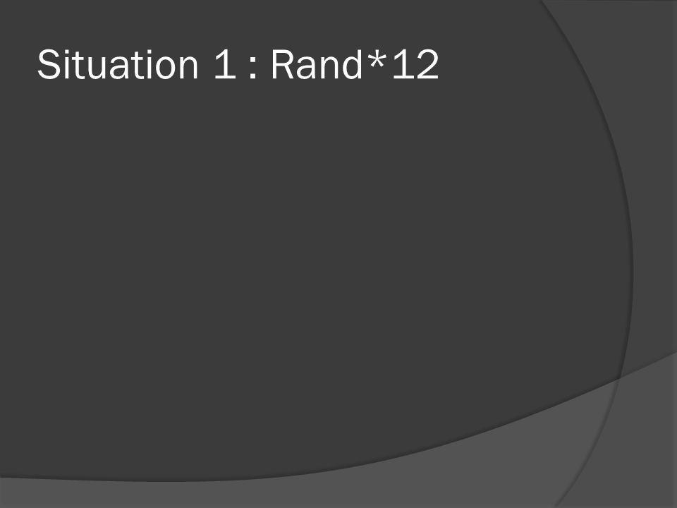 Situation 1 : Rand*12