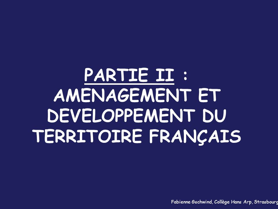 PARTIE II : AMENAGEMENT ET DEVELOPPEMENT DU TERRITOIRE FRANÇAIS