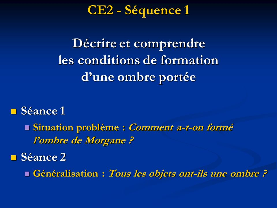 CE2 - Séquence 1 Décrire et comprendre les conditions de formation d'une ombre portée