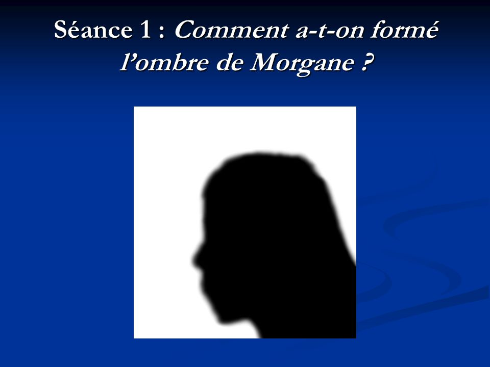 Séance 1 : Comment a-t-on formé l'ombre de Morgane
