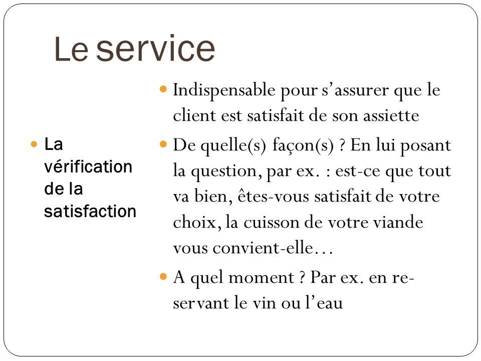 Le service La vérification de la satisfaction. Indispensable pour s'assurer que le client est satisfait de son assiette.