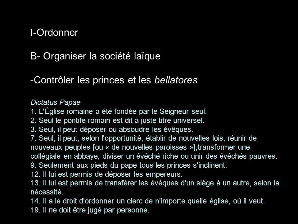 B- Organiser la société laïque Contrôler les princes et les bellatores