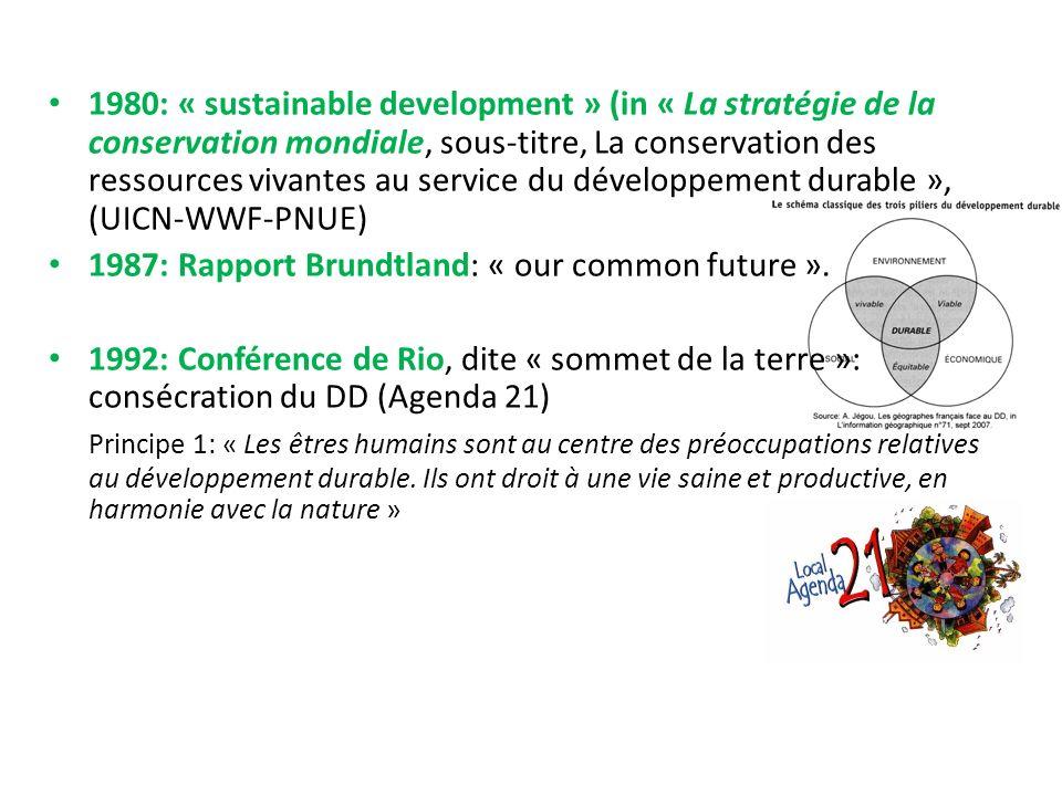 1980: « sustainable development » (in « La stratégie de la conservation mondiale, sous-titre, La conservation des ressources vivantes au service du développement durable », (UICN-WWF-PNUE)