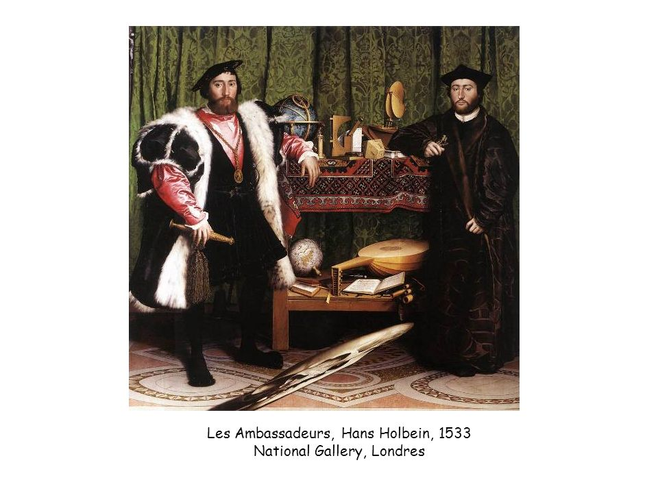 Les Ambassadeurs, Hans Holbein, 1533 National Gallery, Londres