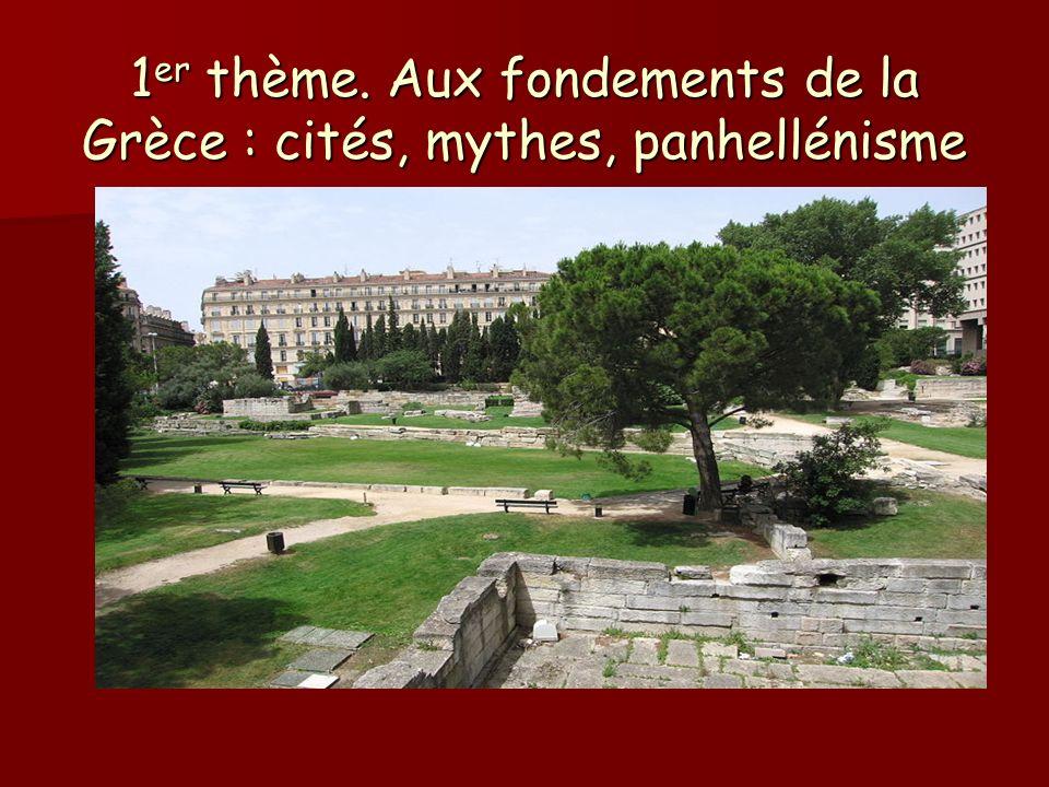 1er thème. Aux fondements de la Grèce : cités, mythes, panhellénisme