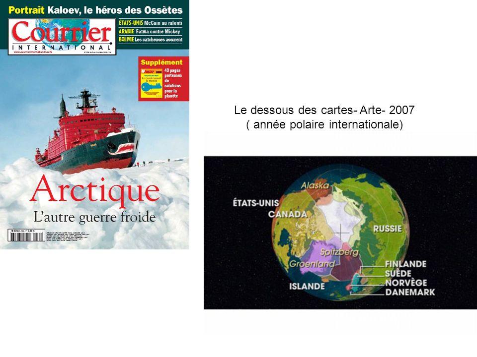 Le dessous des cartes- Arte- 2007 ( année polaire internationale)