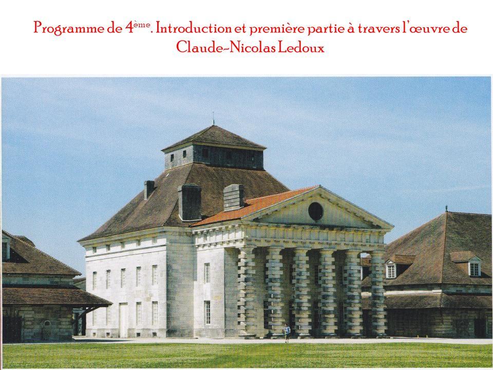 Programme de 4ème. Introduction et première partie à travers l'œuvre de Claude-Nicolas Ledoux
