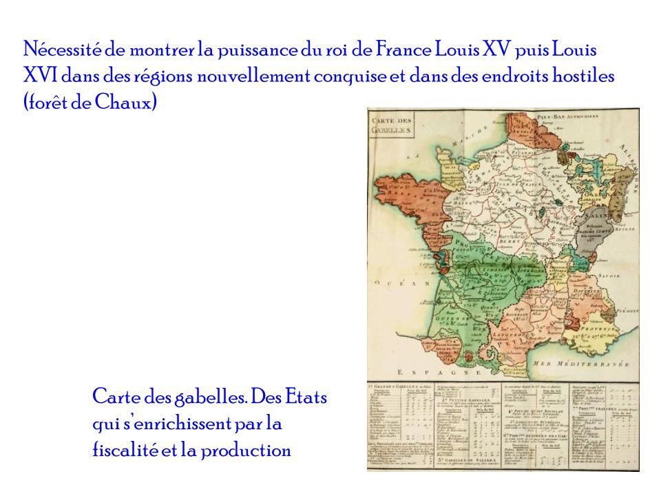 Nécessité de montrer la puissance du roi de France Louis XV puis Louis XVI dans des régions nouvellement conquise et dans des endroits hostiles (forêt de Chaux)