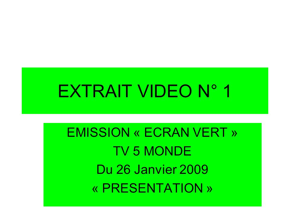 EMISSION « ECRAN VERT » TV 5 MONDE Du 26 Janvier 2009 « PRESENTATION »