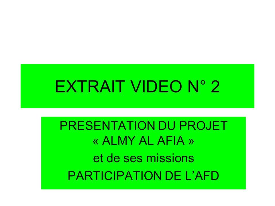 EXTRAIT VIDEO N° 2 PRESENTATION DU PROJET « ALMY AL AFIA »