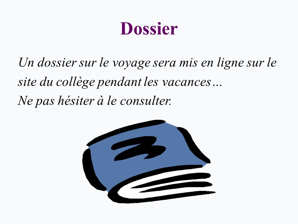 Dossier Un dossier sur le voyage sera mis en ligne sur le site du collège pendant les vacances… Ne pas hésiter à le consulter.