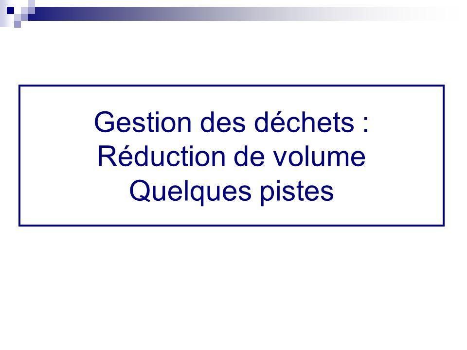 Gestion des déchets : Réduction de volume Quelques pistes