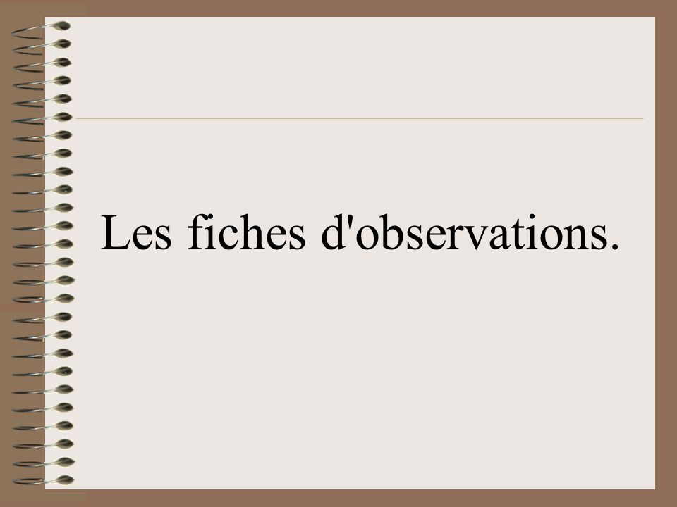 Les fiches d observations.