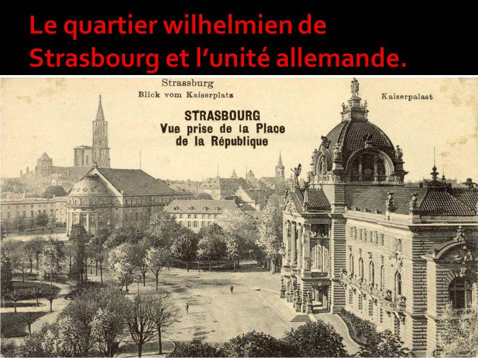 Le quartier wilhelmien de Strasbourg et l'unité allemande.