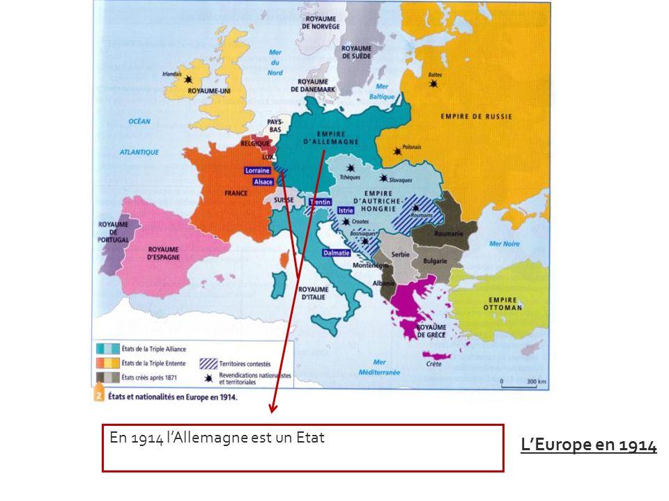 L'Europe en 1914 En 1914 l'Allemagne est un Etat
