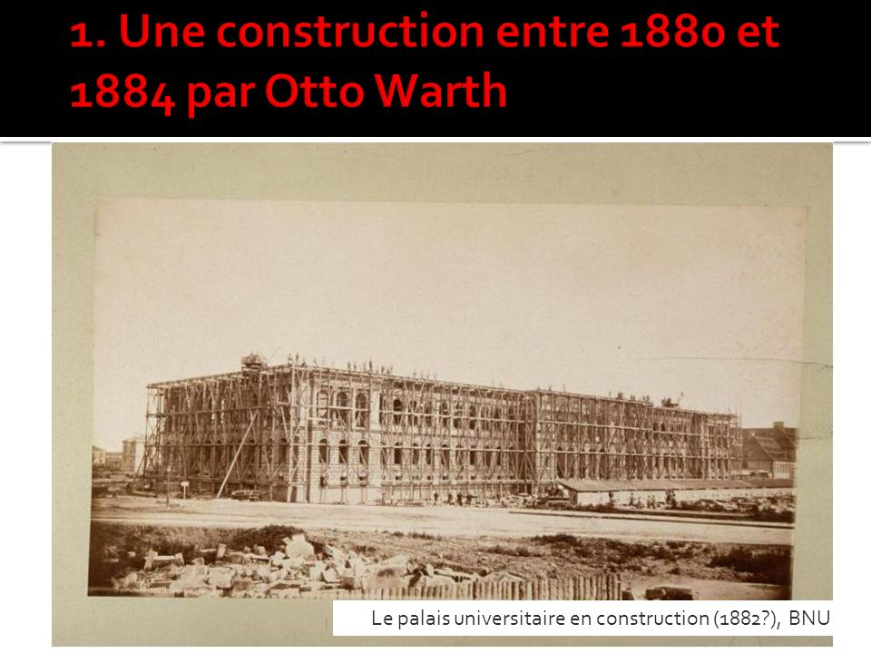 1. Une construction entre 1880 et 1884 par Otto Warth