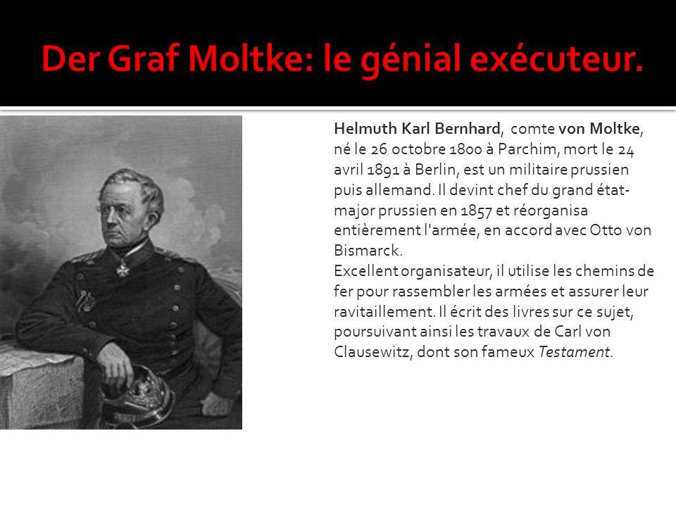 Der Graf Moltke: le génial exécuteur.