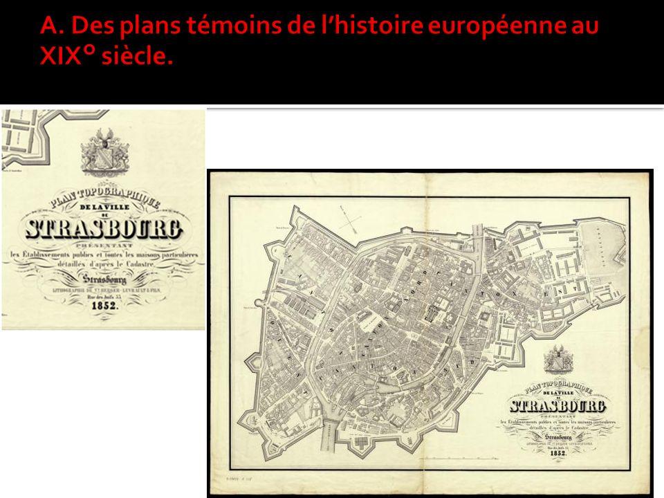 A. Des plans témoins de l'histoire européenne au XIX° siècle.
