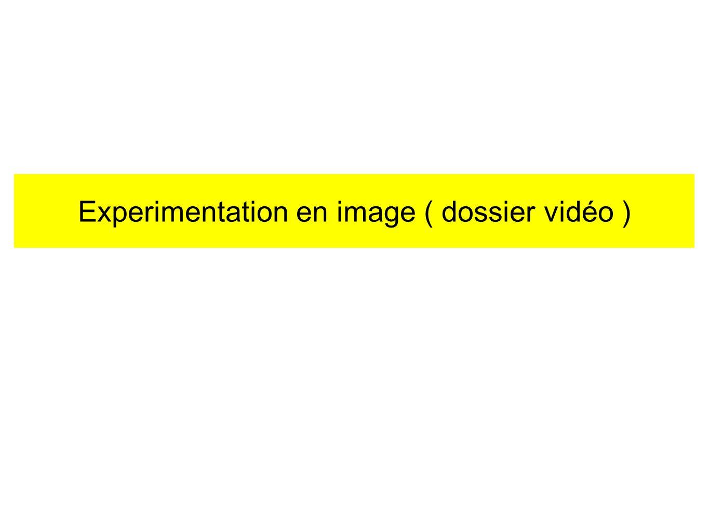 Experimentation en image ( dossier vidéo )