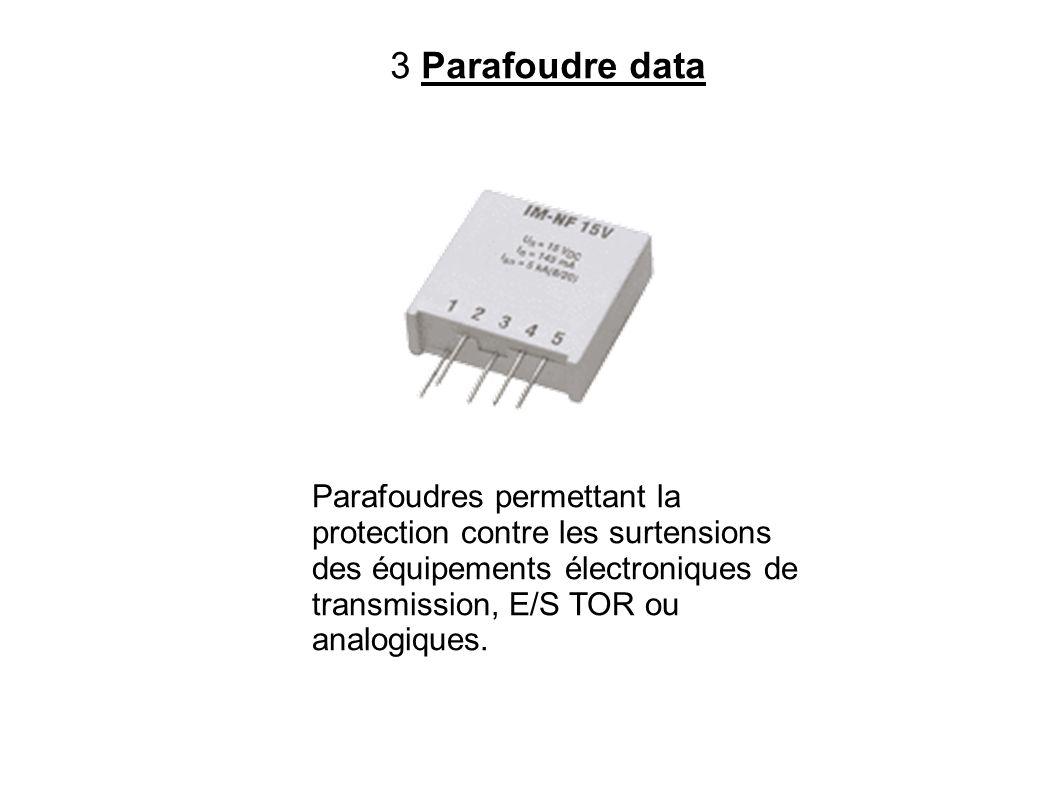 3 Parafoudre data Parafoudres permettant la protection contre les surtensions des équipements électroniques de transmission, E/S TOR ou analogiques.
