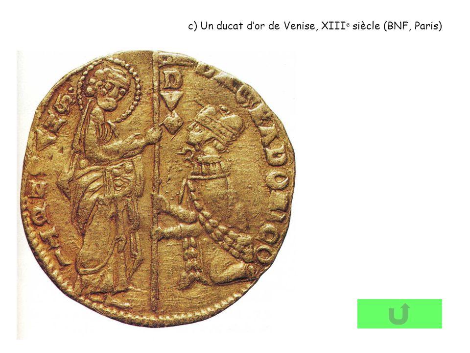 c) Un ducat d'or de Venise, XIIIe siècle (BNF, Paris)