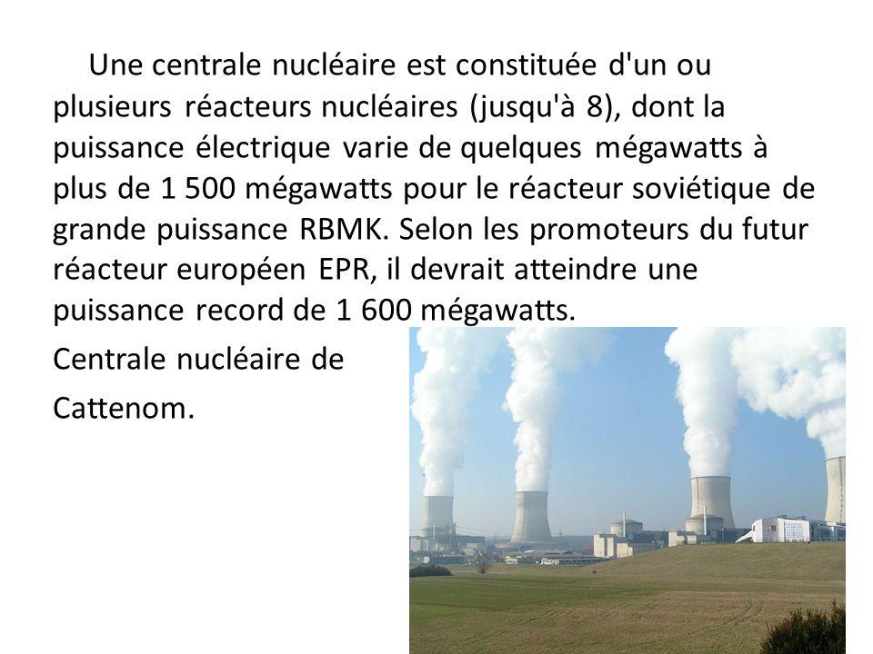 Une centrale nucléaire est constituée d un ou plusieurs réacteurs nucléaires (jusqu à 8), dont la puissance électrique varie de quelques mégawatts à plus de 1 500 mégawatts pour le réacteur soviétique de grande puissance RBMK. Selon les promoteurs du futur réacteur européen EPR, il devrait atteindre une puissance record de 1 600 mégawatts.