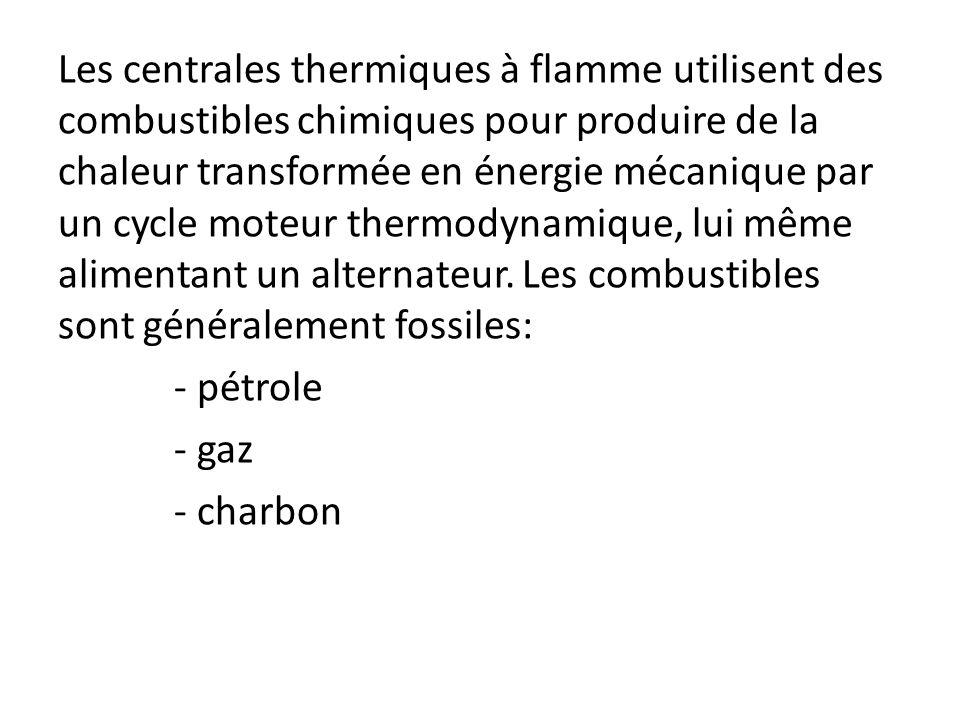 Les centrales thermiques à flamme utilisent des combustibles chimiques pour produire de la chaleur transformée en énergie mécanique par un cycle moteur thermodynamique, lui même alimentant un alternateur. Les combustibles sont généralement fossiles: