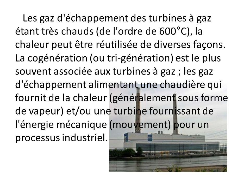 Les gaz d échappement des turbines à gaz étant très chauds (de l ordre de 600°C), la chaleur peut être réutilisée de diverses façons. La cogénération (ou tri-génération) est le plus souvent associée aux turbines à gaz ; les gaz d échappement alimentant une chaudière qui fournit de la chaleur (généralement sous forme de vapeur) et/ou une turbine fournissant de l énergie mécanique (mouvement) pour un processus industriel.