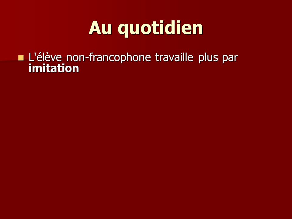 Au quotidien L élève non-francophone travaille plus par imitation