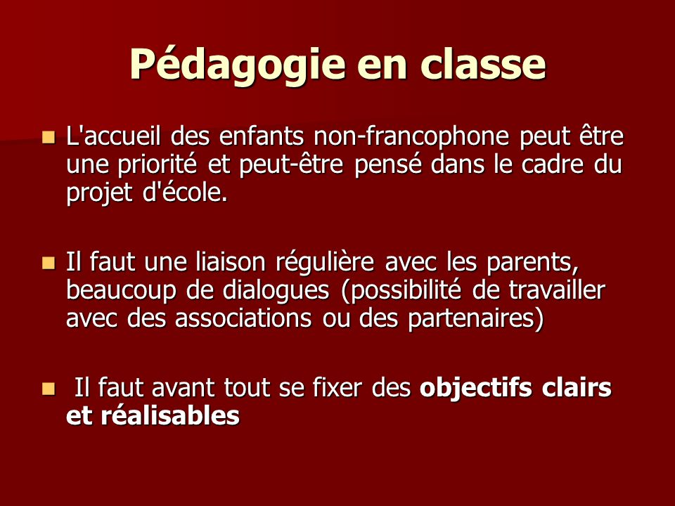 Pédagogie en classe L accueil des enfants non-francophone peut être une priorité et peut-être pensé dans le cadre du projet d école.