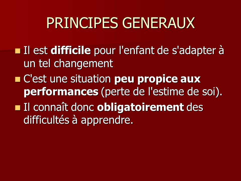 PRINCIPES GENERAUX Il est difficile pour l enfant de s adapter à un tel changement.