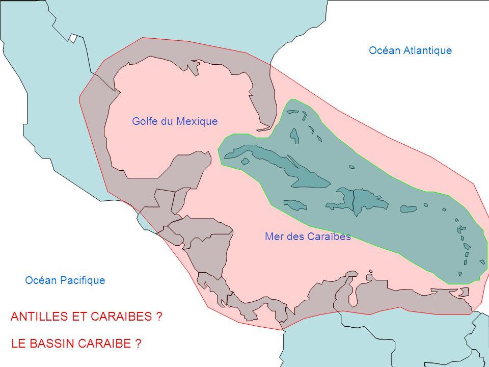 ANTILLES ET CARAIBES LE BASSIN CARAIBE Océan Atlantique