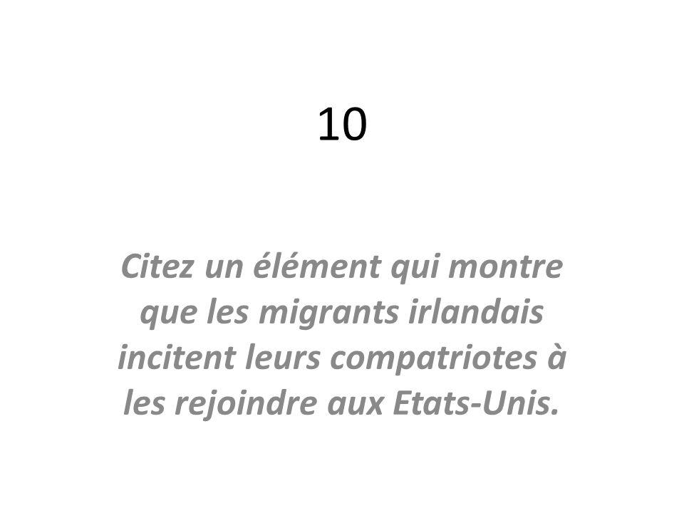 10 Citez un élément qui montre que les migrants irlandais incitent leurs compatriotes à les rejoindre aux Etats-Unis.
