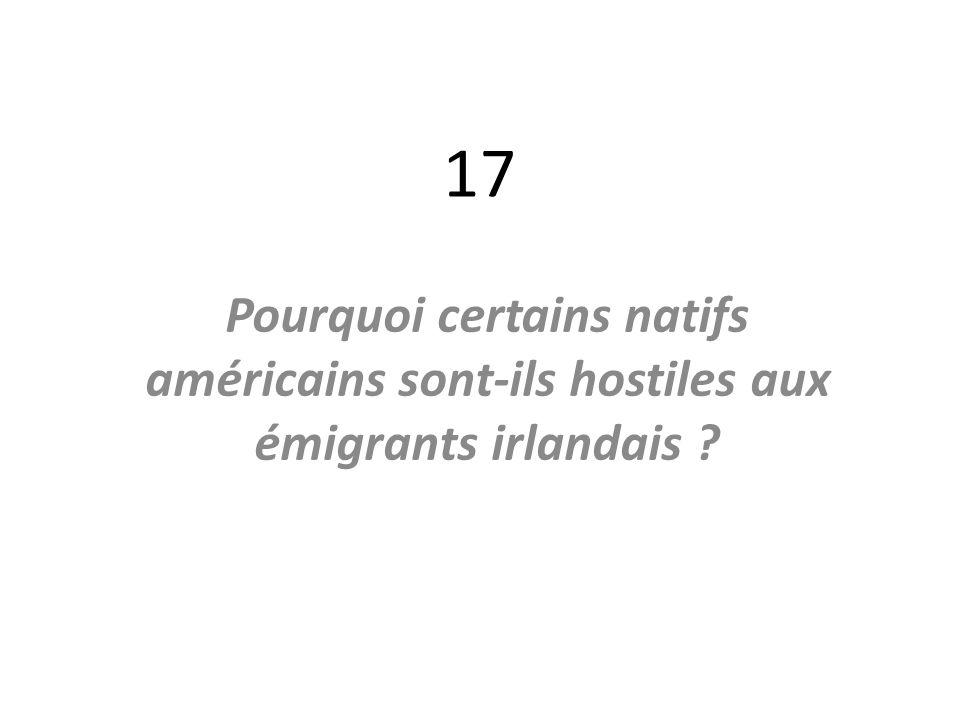 17 Pourquoi certains natifs américains sont-ils hostiles aux émigrants irlandais